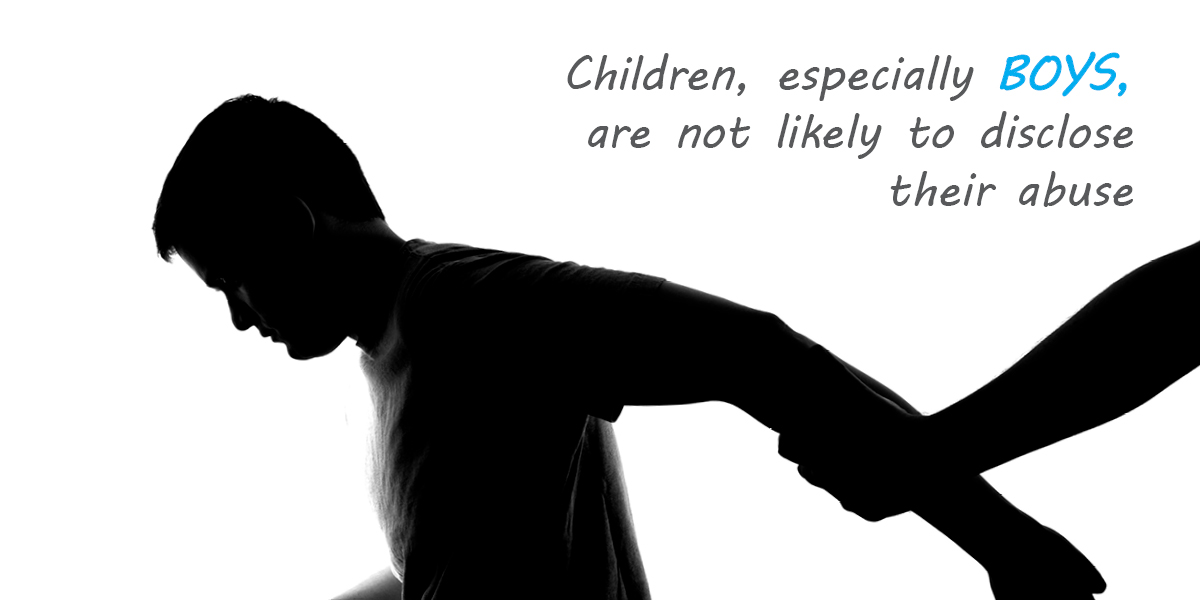Children, especially boys are not likely to disclose the abuse